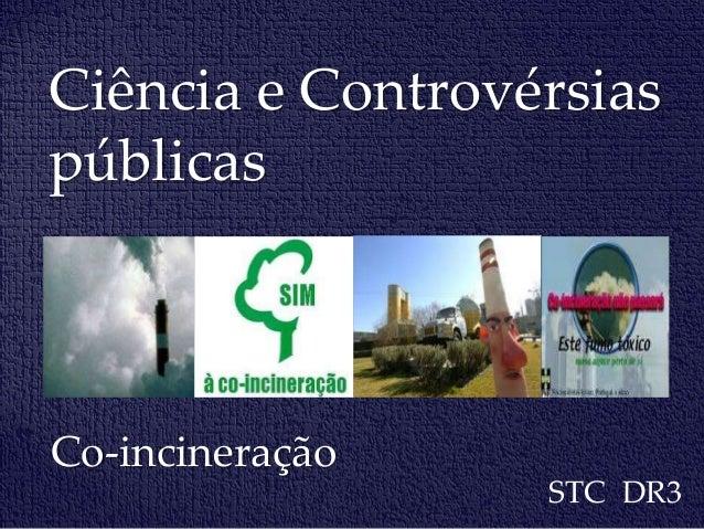 Ciência e Controvérsias públicas Co-incineração STC DR3