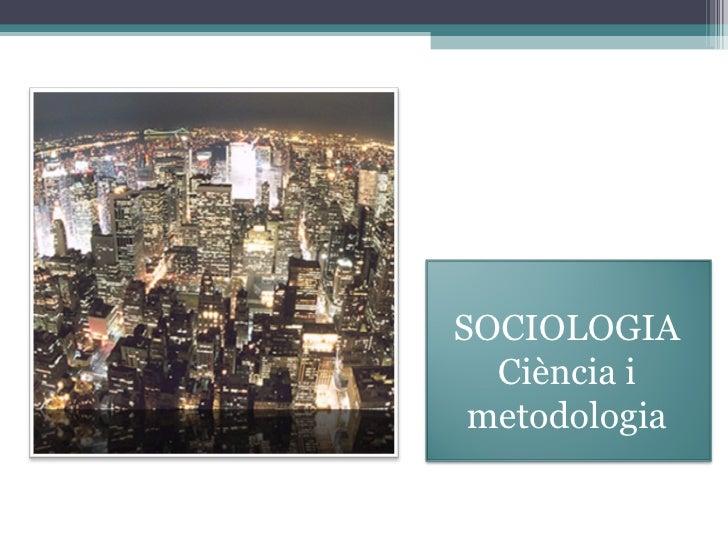 SOCIOLOGIA Ciència i metodologia