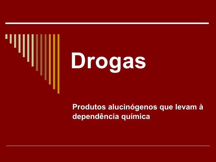 Drogas Produtos alucinógenos que levam à dependência química