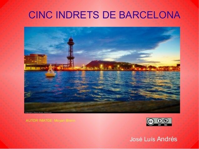 CINC INDRETS DE BARCELONA AUTOR IMATGE: Moyan Brenn José Luís Andrés