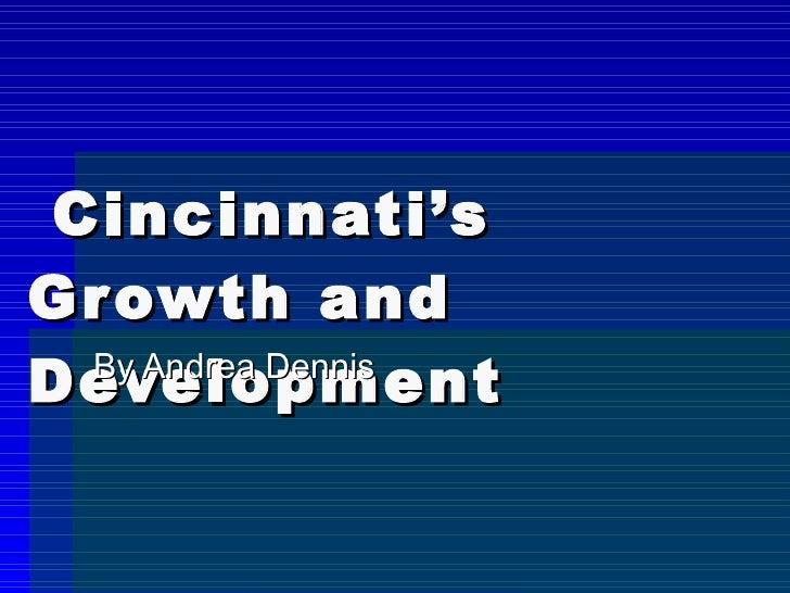 Cincinnati's Growth and Development By Andrea Dennis
