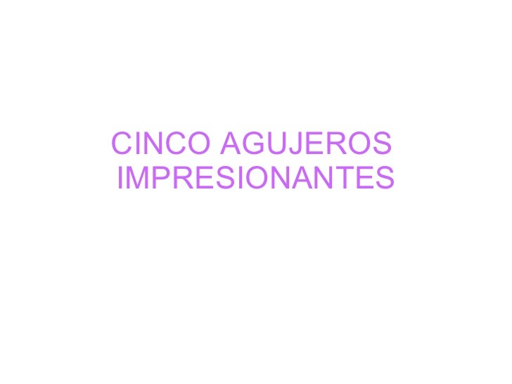 CINCO AGUJEROS  IMPRESIONANTES