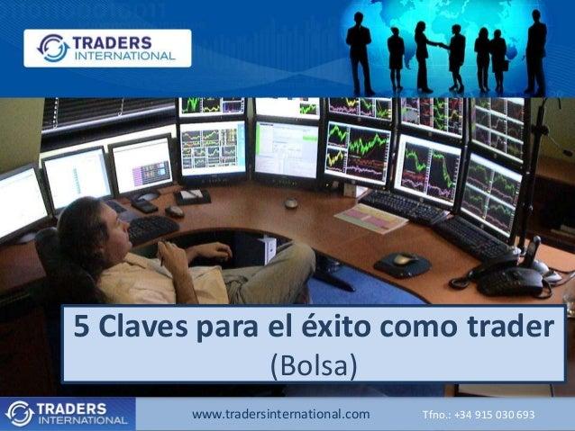 www.tradersinternational.com Tfno.: +34 915 030 693 5 Claves para el éxito como trader (Bolsa)