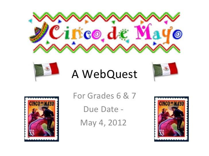 A WebQuestFor Grades 6 & 7  Due Date -  May 4, 2012