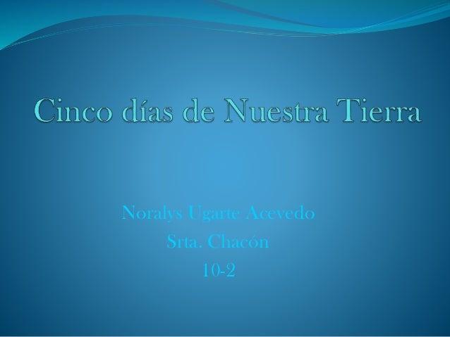 Noralys Ugarte Acevedo Srta. Chacón 10-2