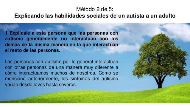 1 Explícale a esta persona que las personas con autismo generalmente no interactúan con los demás de la misma manera en la...