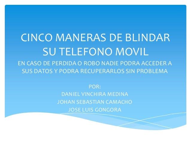 CINCO MANERAS DE BLINDAR    SU TELEFONO MOVILEN CASO DE PERDIDA O ROBO NADIE PODRA ACCEDER A SUS DATOS Y PODRA RECUPERARLO...