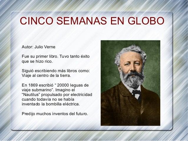 CINCO SEMANAS EN GLOBOAutor: Julio VerneFue su primer libro. Tuvo tanto éxitoque se hizo rico.Siguió escribiendo más libro...
