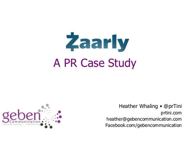 A PR Case Study Heather Whaling • @prTini prtini.com [email_address] Facebook.com/gebencommunication