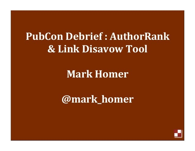 PubCon	  Debrief	  :	  AuthorRank	     &	  Link	  Disavow	  Tool           Mark	  Homer         @mark_homer	              ...
