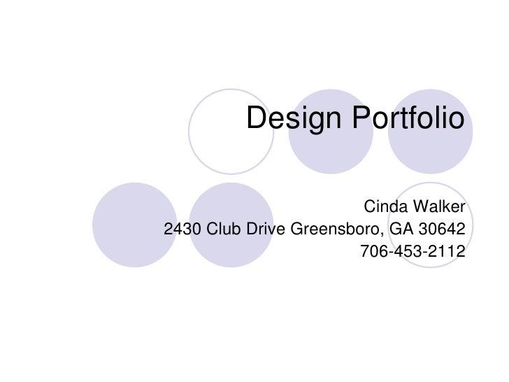 Design Portfolio                          Cinda Walker 2430 Club Drive Greensboro, GA 30642                         706-45...