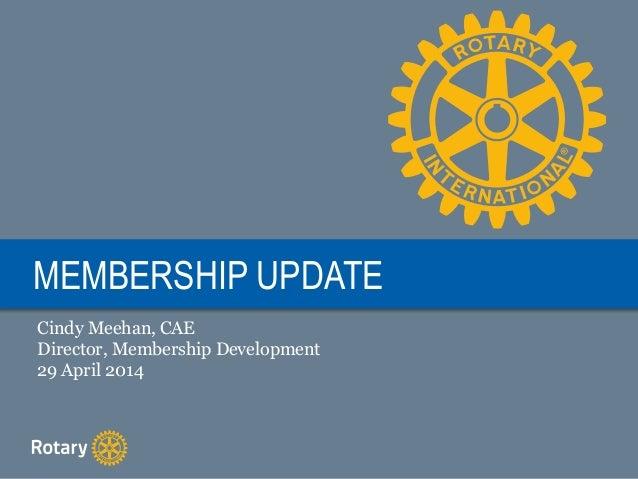 MEMBERSHIP UPDATE Cindy Meehan, CAE Director, Membership Development 29 April 2014