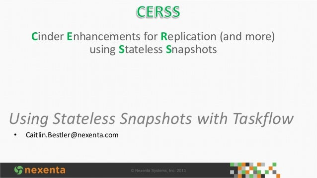 Cinder Enhancements for Replication (and more) using Stateless Snapshots  Using Stateless Snapshots with Taskflow •  Caitl...
