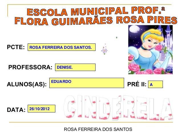 PCTE:   ROSA FERREIRA DOS SANTOS.PROFESSORA:           DENISE.                     EDUARDOALUNOS(AS):                     ...
