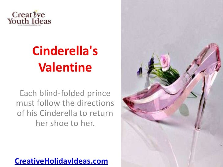 Cinderellas     Valentine Each blind-folded princemust follow the directionsof his Cinderella to return      her shoe to h...
