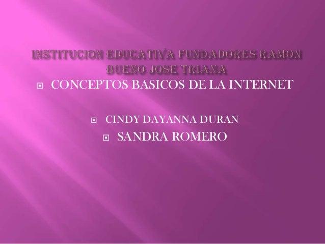    CONCEPTOS BASICOS DE LA INTERNET            CINDY DAYANNA DURAN                SANDRA ROMERO