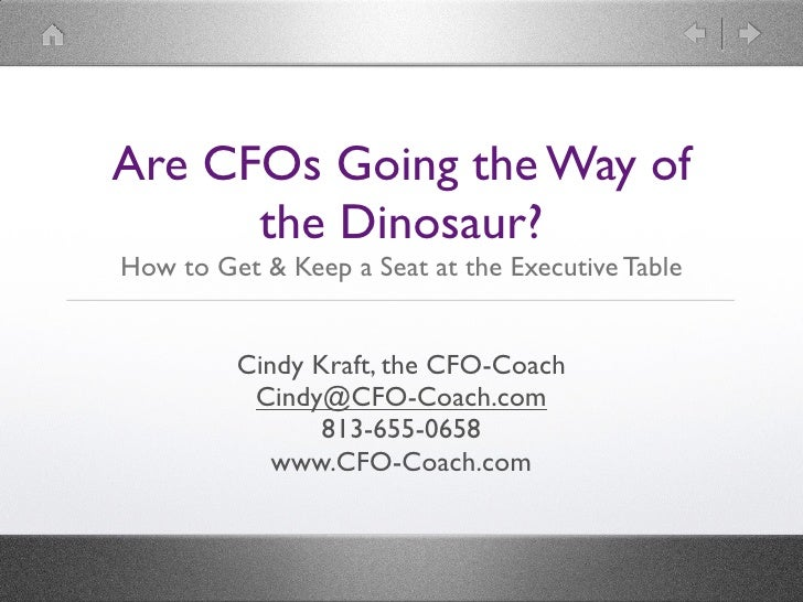 Are CFOs Going the Way of       the Dinosaur? How to Get & Keep a Seat at the Executive Table            Cindy Kraft, the ...