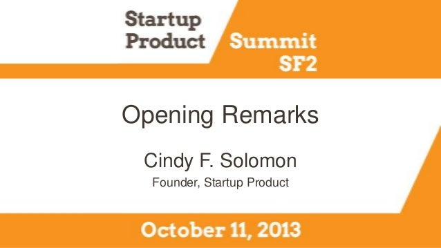 Opening Remarks Cindy F. Solomon Founder, Startup Product
