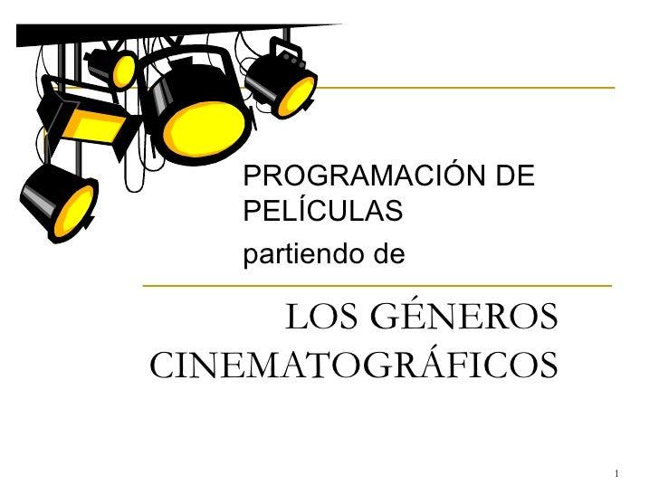 LOS GÉNEROS CINEMATOGRÁFICOS PROGRAMACIÓN DE PELÍCULAS partiendo de