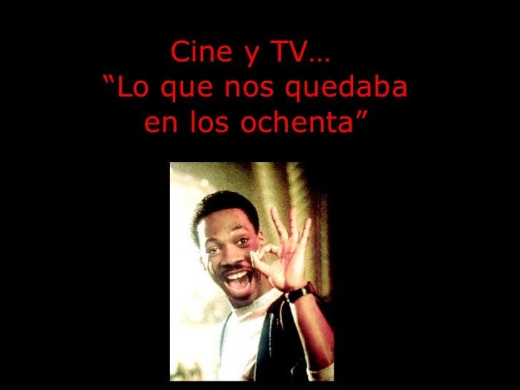 """Cine y TV…  """"Lo que nos quedaba en los ochenta"""""""