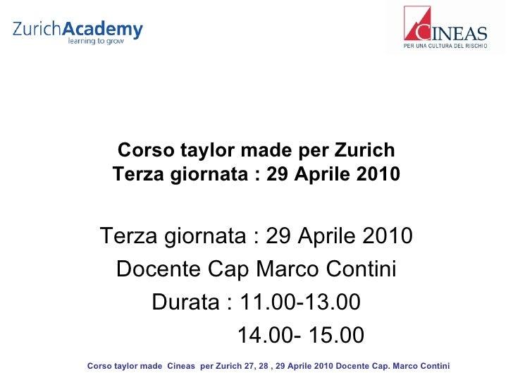 Corso taylor made per Zurich Terza giornata : 29 Aprile 2010 Terza giornata : 29 Aprile 2010 Docente Cap Marco Contini Dur...