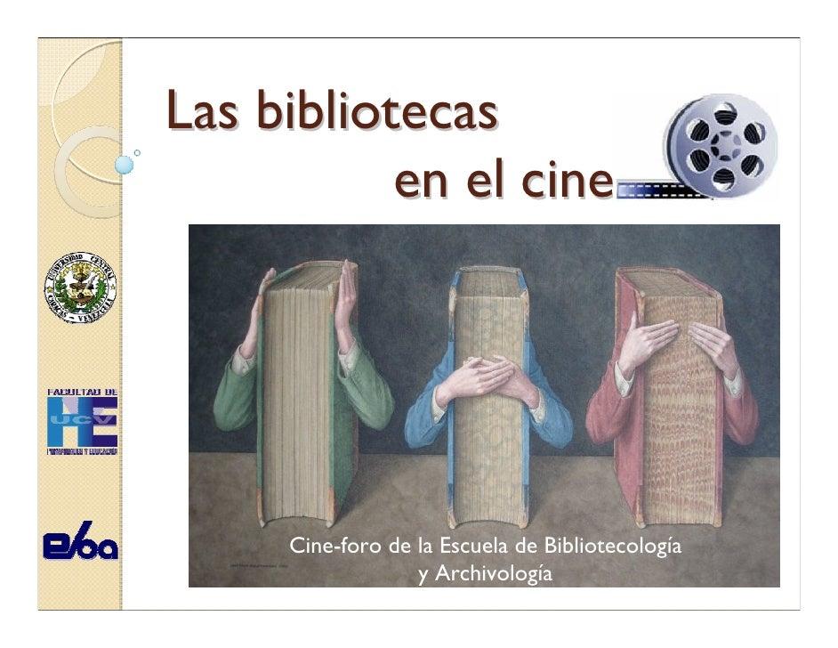 Las bibliotecas            en el cine          Cine-foro de la Escuela de Bibliotecología                   y Archivología