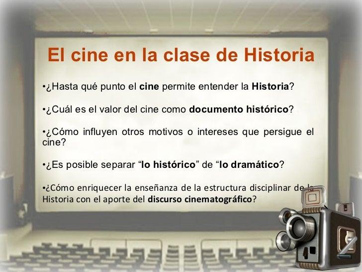 El cine en la clase de Historia <ul><li>¿Hasta qué punto el  cine  permite entender la  Historia ? </li></ul><ul><li>¿Cuál...