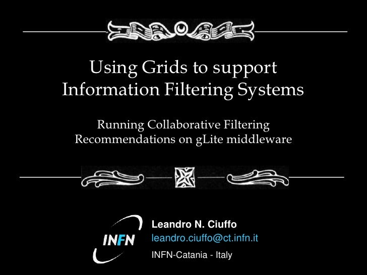 Using Grids to support Information Filtering Systems     Running Collaborative Filtering  Recommendations on gLite middlew...