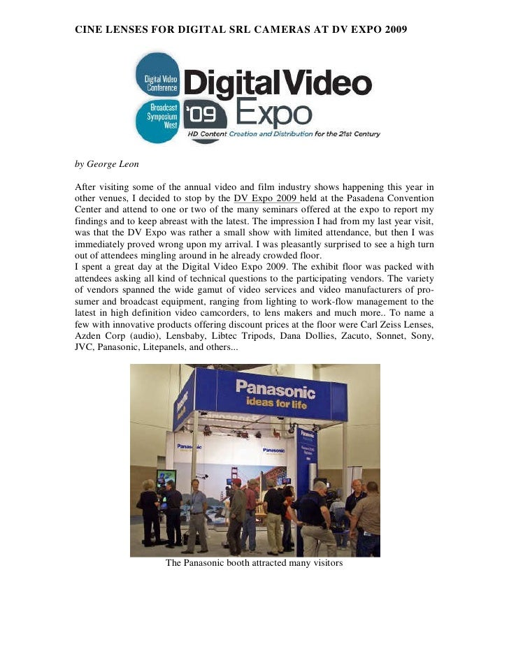 CINE LENSES FOR DIGITAL SRL CAMERAS AT DV EXPO 2009     by George Leon  After visiting some of the annual video and film i...
