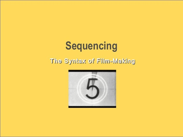 Sequencing The Syntax of Film-MakingThe Syntax of Film-Making
