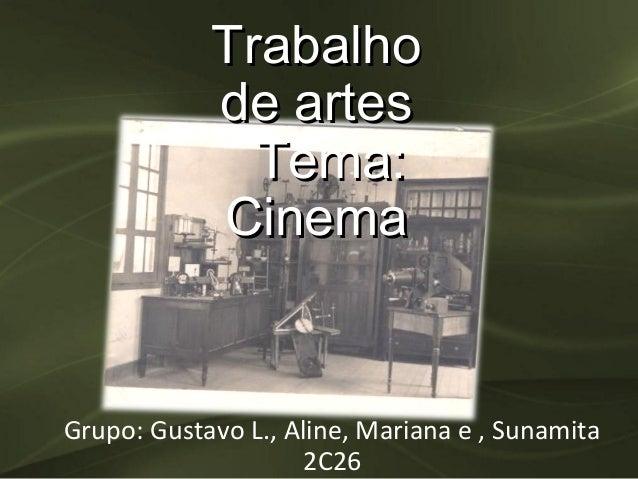 Trabalho            de artes              Tema:            CinemaGrupo: Gustavo L., Aline, Mariana e , Sunamita           ...