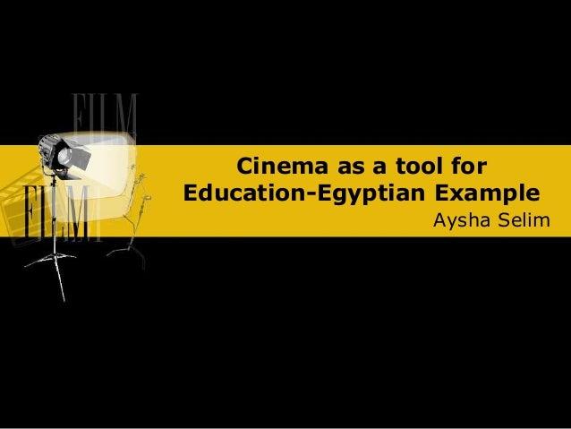 Cinema as a tool for Education-Egyptian Example Aysha Selim