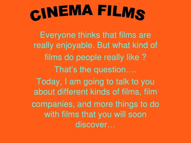 CINEMA FILMS<br />Everyone thinks that films are really enjoyable. But what kind of<br />films do people really like ?<br ...