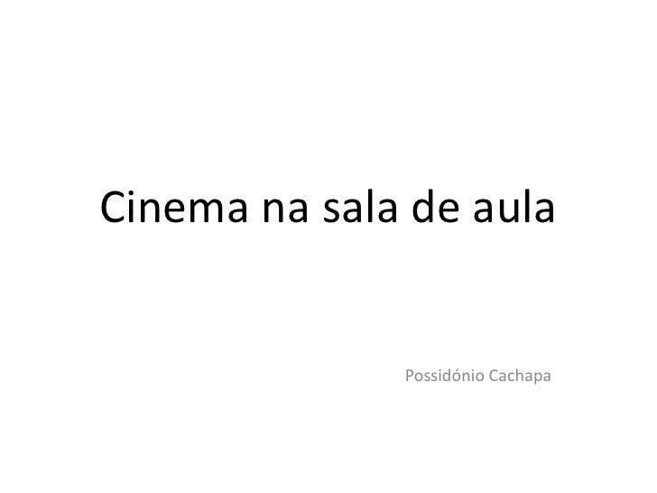 Cinema na sala de aula<br />Possidónio Cachapa<br />
