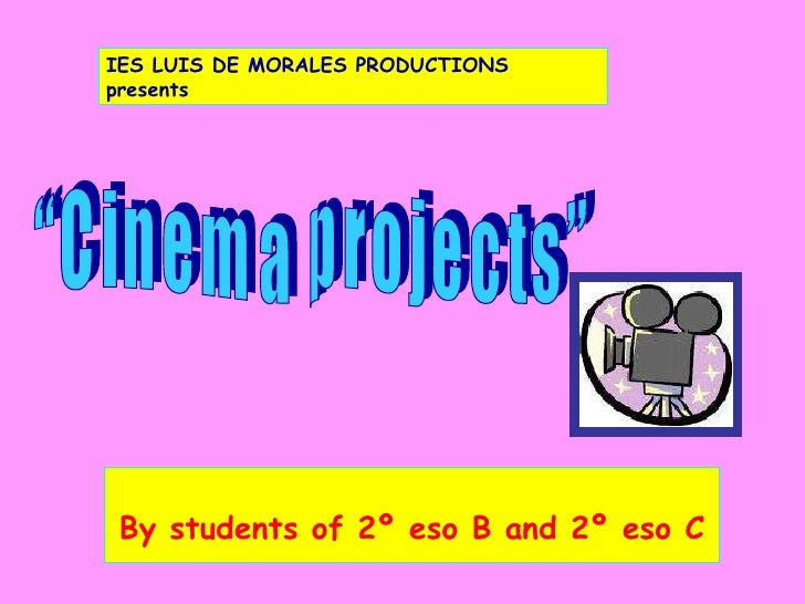 """By students of 2º eso B and 2º eso C """"Cinema projects""""  IES LUIS DE MORALES PRODUCTIONS presents"""