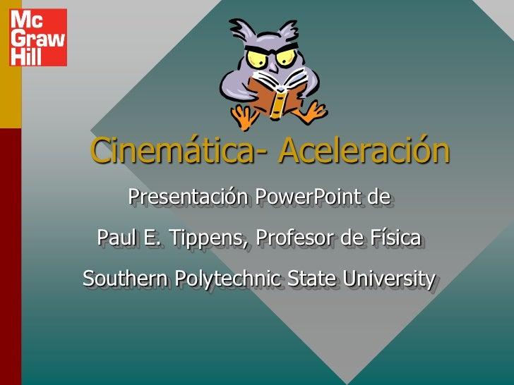 Cinemática- Aceleración    Presentación PowerPoint de Paul E. Tippens, Profesor de FísicaSouthern Polytechnic State Univer...
