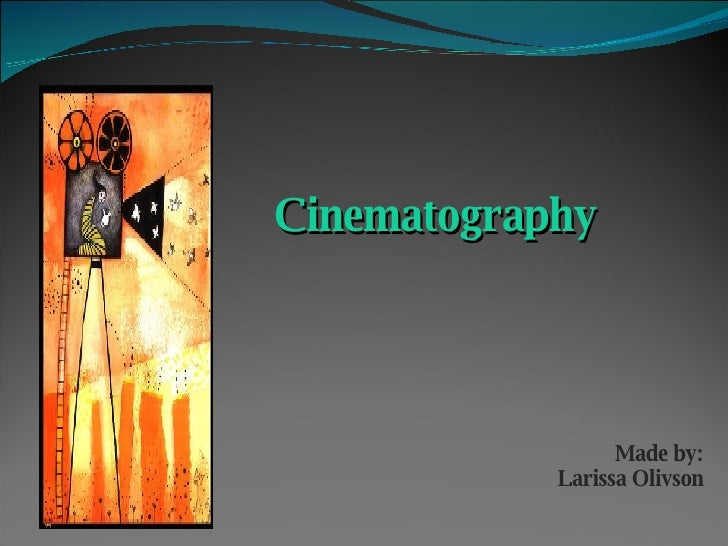 Made by: Larissa Olivson Cinematography