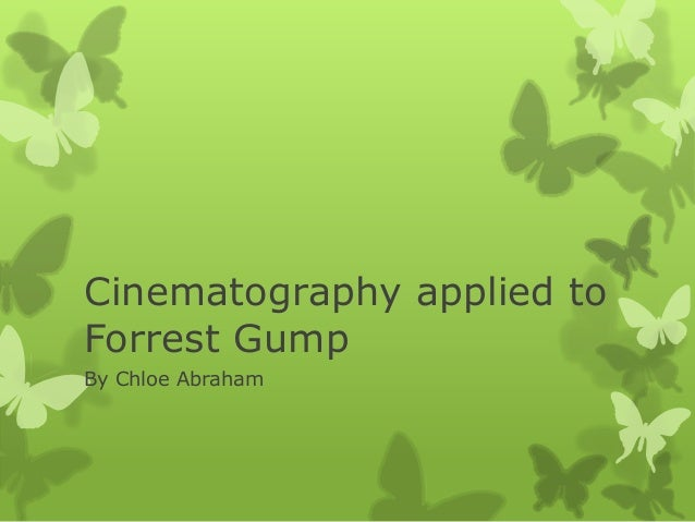Cinematography applied to Forrest Gump By Chloe Abraham