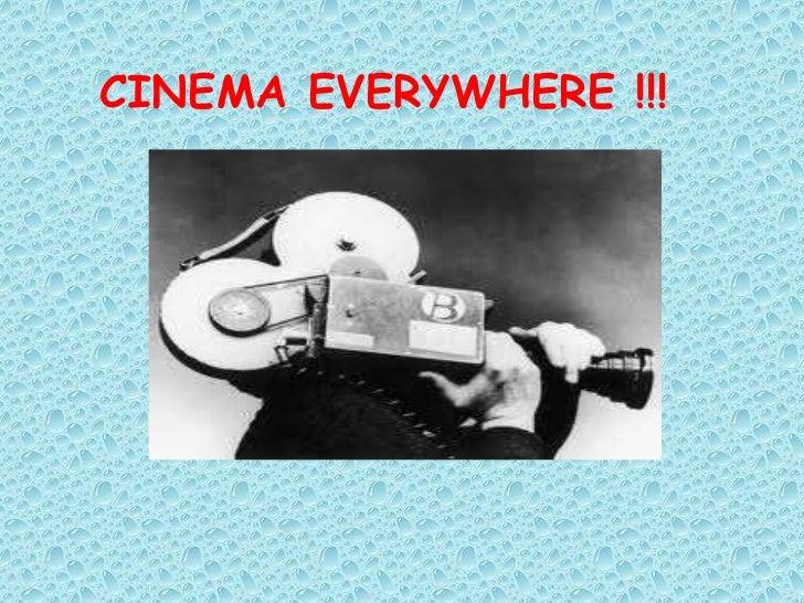 CINEMA EVERYWHERE !!!<br />