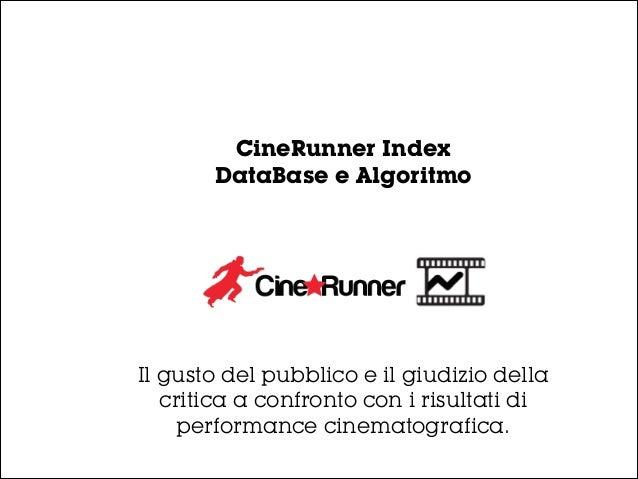 CineRunner Index DataBase e Algoritmo Il gusto del pubblico e il giudizio della critica a confronto con i risultati di per...