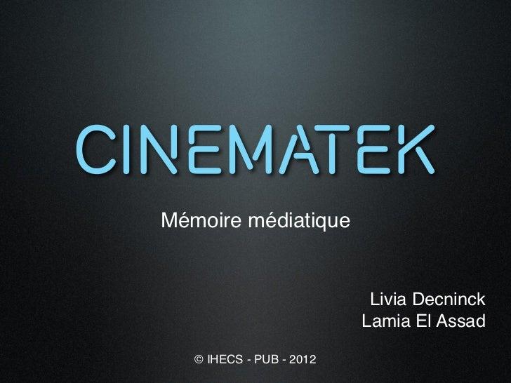 Mémoire médiatique                           Livia Decninck                          Lamia El Assad   © IHECS - PUB - 2012
