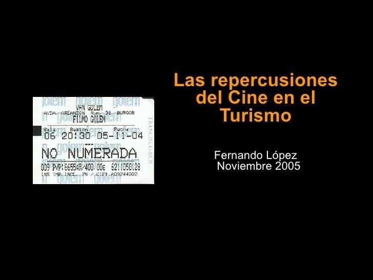 Las repercusiones del Cine en el Turismo Fernando López  Noviembre 2005
