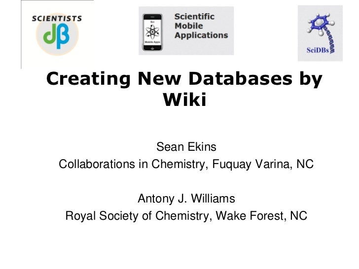 Creating New Databases by           Wiki                    Sean Ekins Collaborations in Chemistry, Fuquay Varina, NC     ...