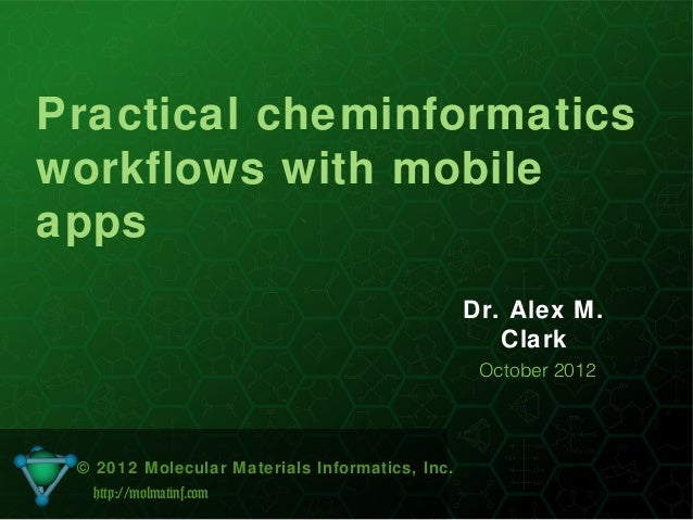 Practical cheminformaticsworkflows with mobileapps                                                Dr. Alex M.             ...