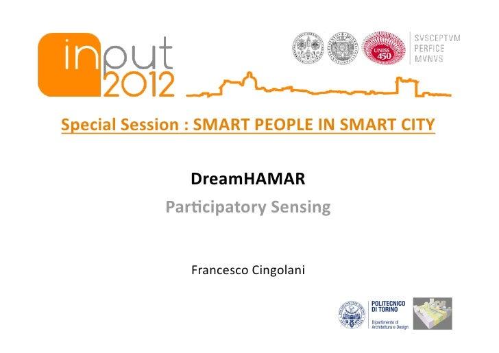 SpecialSession:SMARTPEOPLEINSMARTCITY               DreamHAMAR            Par=cipatorySensing               Fra...