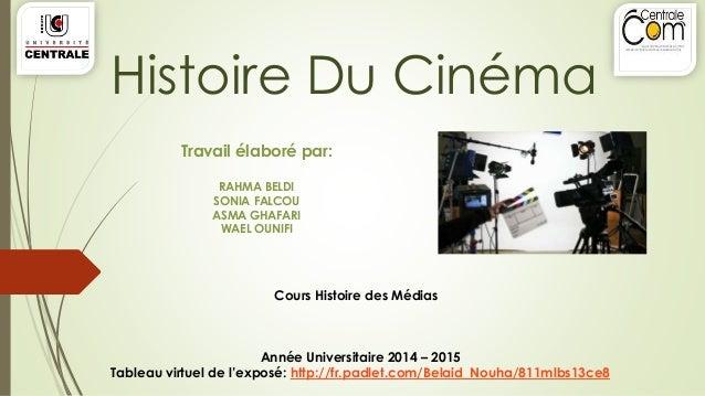 Histoire Du Cinéma  Travail élaboré par:  RAHMA BELDI  SONIA FALCOU  ASMA GHAFARI  WAEL OUNIFI  Cours Histoire des Médias ...