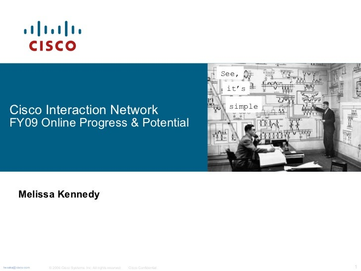 Cisco Interaction Network  FY09 Online Progress & Potential Melissa Kennedy See,   it 's   simple