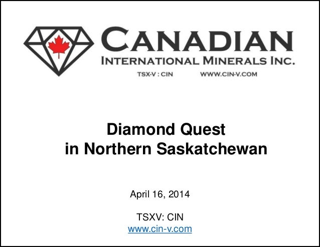 Diamond Quest  in Northern Saskatchewan  April 16, 2014  TSXV: CIN  www.cin-v.com