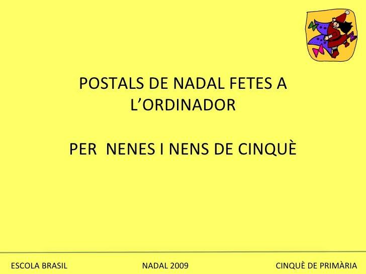 POSTALS DE NADAL FETES A L'ORDINADOR PER  NENES I NENS DE CINQUÈ ESCOLA BRASIL  NADAL 2009  CINQUÈ DE PRIMÀRIA