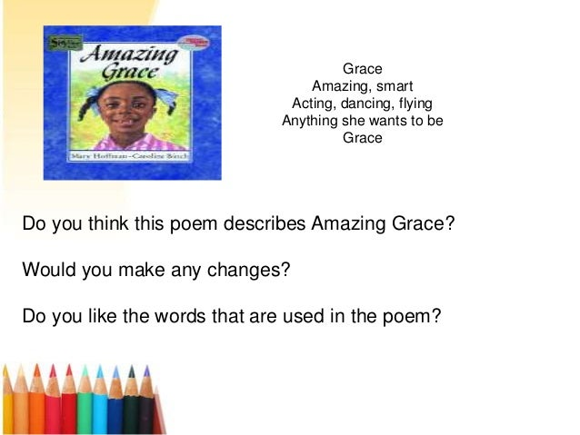 GraceAmazing, smartActing, dancing, flyingAnything she wants to beGraceDo you think this poem describes Amazing Grace?Woul...